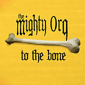 To The Bone by The Mighty Orq
