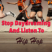 Stop Daydreaming And Listen To Hip Hop de Various Artists