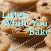Listen While You Bake by Various Artists