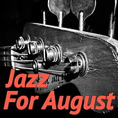 Jazz For August by Various Artists