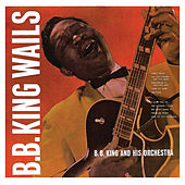 B.B. King Wails (Remastered) von B.B. King