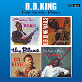 Four Classic Albums (Singin' the Blues / B.B. King Wails / The Blues / My Kind of Blues) [Remastered] by B.B. King