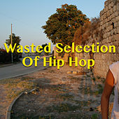 Wasted Selection Of Hip Hop von Various Artists