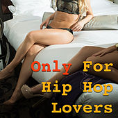 Only For Hip Hop Lovers de Various Artists