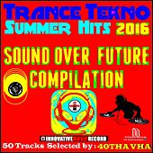 Trance Tekno Summer Hits 2016 (Sound Over Future Compilation) by Various Artists