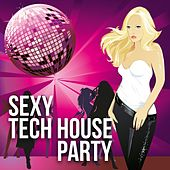 Sexy Tech House Party by Various Artists