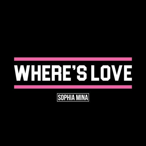 Where's Love by Sophia Mina