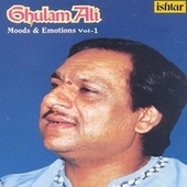 Ghulam Ali Moods and Emotions, Vol. 1 by Ghulam Ali