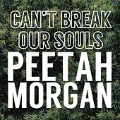 Can't Break Our Souls von Peetah Morgan