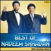 Best of Nadeem Shravan (With Jhankar Beats) by Various Artists