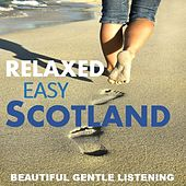 Relaxed, Easy Scotland: Beautiful Gentle Listening by Various Artists