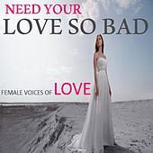 Need Your Love so Bad: Female Voices of Love di Various Artists