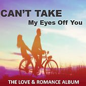 Can't Take My Eyes off You: The Love & Romance Album by Various Artists