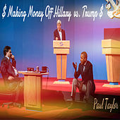 Making Money Off Hillary vs. Trump by Paul Taylor