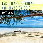 Bar Lounge Sessions & Classics 2016: 80 Tracks by Various Artists