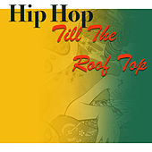 Hip Hop Till The Roof Top von Various Artists