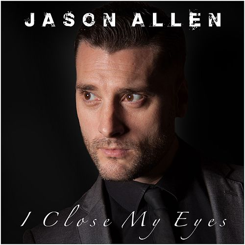 I Close My Eyes by Jason Allen