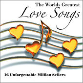 The World's Greatest Love Songs:  16 Unforgettable Million Sellers by Various Artists