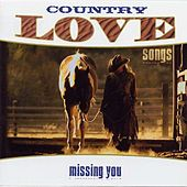 Country Love Songs: Missing You by Various Artists