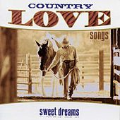 Country Love Songs: Sweet Dreams by Various Artists