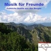 Musik für Freunde - Fröhliche Duette aus den Bergen (Präsentiert von Musik auf Deutsch) by Various Artists