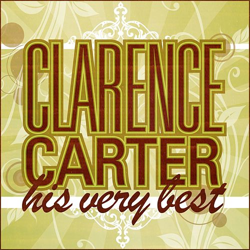 Clarence Carter - His Very Best by Clarence Carter