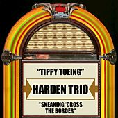 Tippy Toeing / Sneaking 'Cross The Border de The Harden Trio