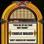 Pick Me Up On Your Way Down / Don't Squeeze My  Sharmon by Charlie Walker