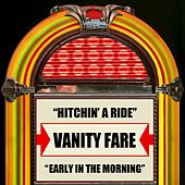 Hitchin' A Ride / Early In The Morning by Vanity Fare