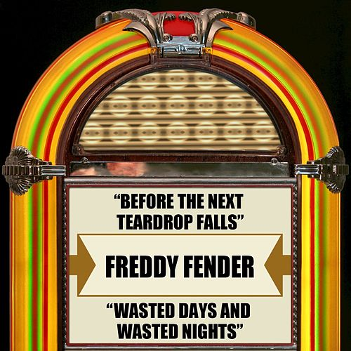 Before The Next Teardrop Falls / Wasted Days And Wasted Nights by Freddy Fender