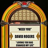 Need You / Loving You Has Changed My Life by David Rogers