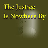 The Justice Is Nowhere By von Various Artists