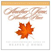Another Time, Another Place: Songs of Heaven & Home by Instrumental Inspirations