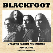 Live at the Rainbow Music Theatre, Denver, 1979 (FM Radio Broadcast) by Blackfoot
