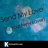Send My Love (In the Style of Adele) [Karaoke Version] - Single by Instrumental King