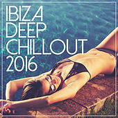 Ibiza Deep Chill Out 2016 by Various Artists