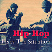 Hip Hop Fixes The Situation von Various Artists
