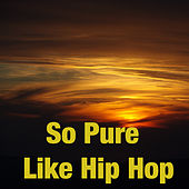 So Pure Like Hip Hop de Various Artists