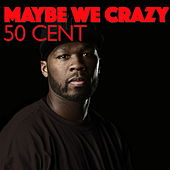 Maybe We Crazy by 50 Cent