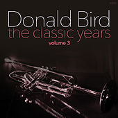 The Classic Years, Vol. 3 by Donald Byrd