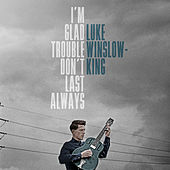 I'm Glad Trouble Don't Last Always by Luke Winslow-King
