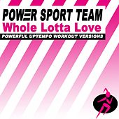 Whole Lotta Love (Powerful Uptempo Cardio, Fitness, Crossfit & Aerobics Workout Versions) by Power Sport Team