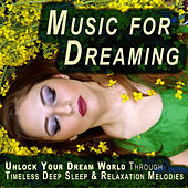 Music for Dreaming - Unlock Your Dream World Through Timeless Deep Sleep & Relaxation Melodies, Proven to Help You Fall Asleep and Improve Your Health Through Better Sleeping Habits by Sleep Sound Library