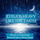 Eyelids Heavy Like the Earth - Music to Hypnotise Yourself into a Deep Sleep State, Relax, Unwind, Meditate and Start to Lucid Dream by Deep Sleep Relaxation