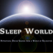 Sleep World -Hypnotising Dream Soundsfrom a World of Relaxation, toHelp You Sleep, Relax and for Deep Focus Meditation by Sleep Meditation Dream Catcher