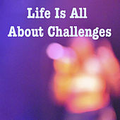 Life Is All About Challenges de Various Artists