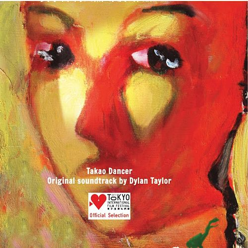 Takao Dancer (Original Motion Picture Soundtrack) by Dylan Taylor
