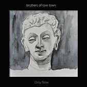 Only Now di Brothers of Love Town