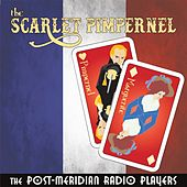 The Scarlet Pimpernel (Live) by Post-Meridian Radio Players