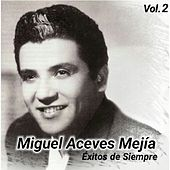 Éxitos de Siempre, Vol. 2 by Miguel Aceves Mejia